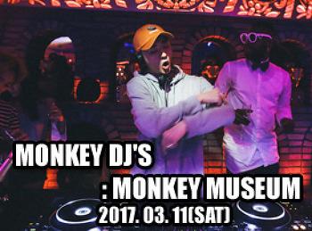 2017. 03. 11 (SAT) MONKEY DJ's @ MONKEY MUSEUM