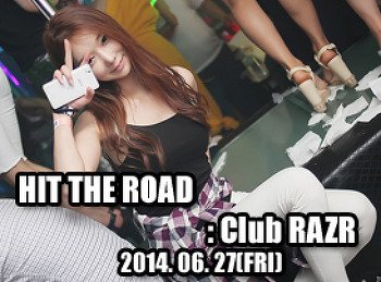 2014. 06. 27 (FRI) HIT THE ROAD @ RAZR