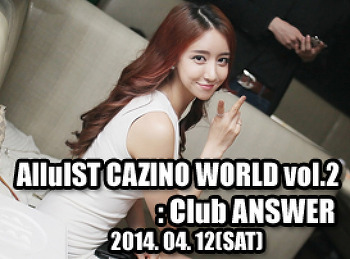 2014. 04. 12 (SAT) AlluIST CAZINO WORLD @ ANSWER