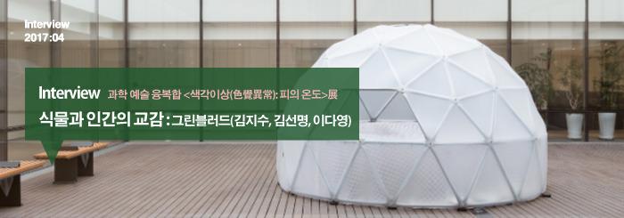 식물과 인간의 교감 : 그린블러드(김지수, 김선명, 이다영)_ Interview